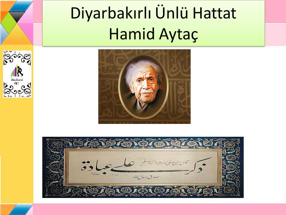 Diyarbakırlı Ünlü Hattat Hamid Aytaç