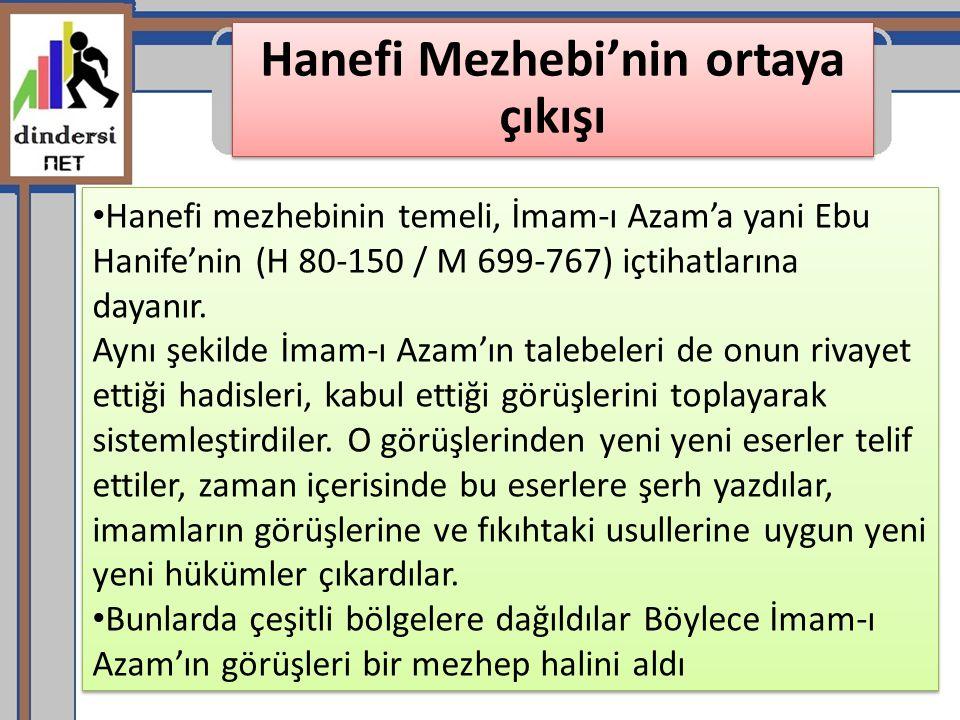 Hanefi Mezhebi'nin ortaya çıkışı Hanefi mezhebinin temeli, İmam-ı Azam'a yani Ebu Hanife'nin (H 80-150 / M 699-767) içtihatlarına dayanır. Aynı şekild