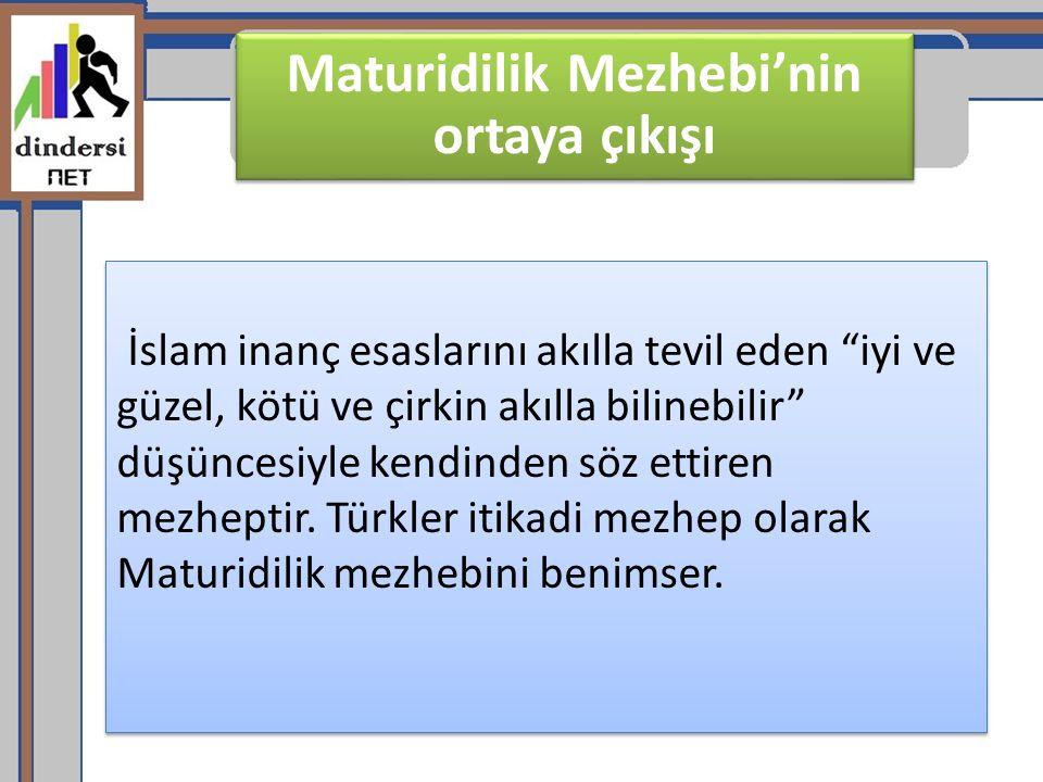"""Maturidilik Mezhebi'nin ortaya çıkışı İslam inanç esaslarını akılla tevil eden """"iyi ve güzel, kötü ve çirkin akılla bilinebilir"""" düşüncesiyle kendinde"""