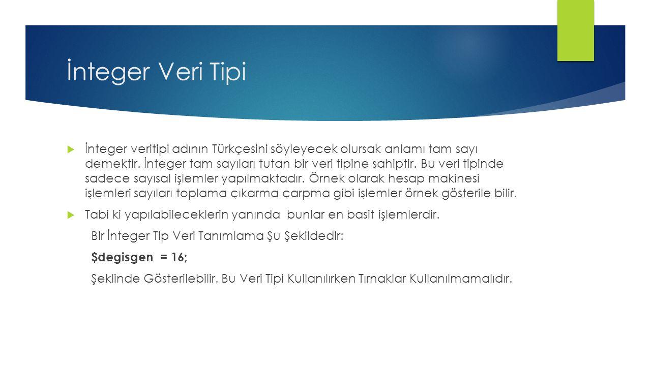 İnteger Veri Tipi  İnteger veritipi adının Türkçesini söyleyecek olursak anlamı tam sayı demektir.