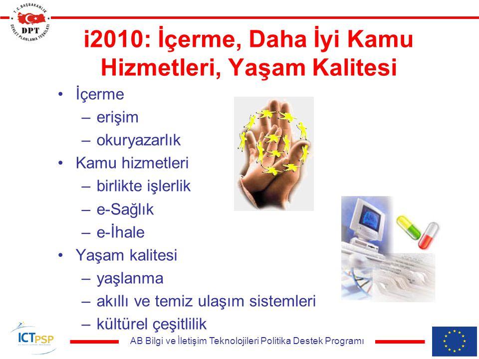 AB Bilgi ve İletişim Teknolojileri Politika Destek Programı i2010: İçerme, Daha İyi Kamu Hizmetleri, Yaşam Kalitesi İçerme –erişim –okuryazarlık Kamu hizmetleri –birlikte işlerlik –e-Sağlık –e-İhale Yaşam kalitesi –yaşlanma –akıllı ve temiz ulaşım sistemleri –kültürel çeşitlilik