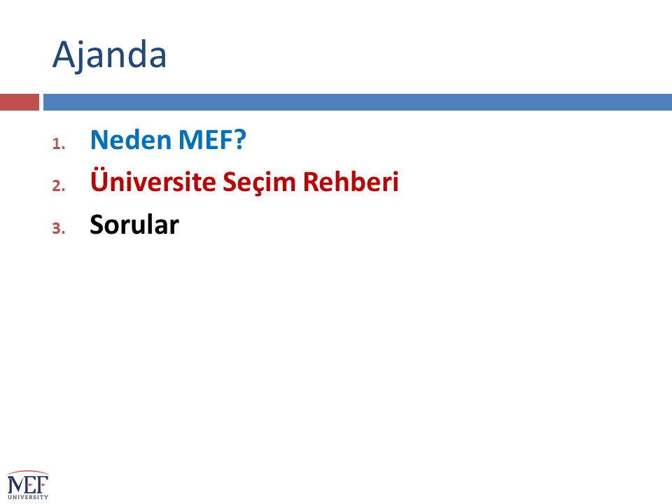 Ajanda 1. Neden MEF? 2. Üniversite Seçim Rehberi 3. Sorular