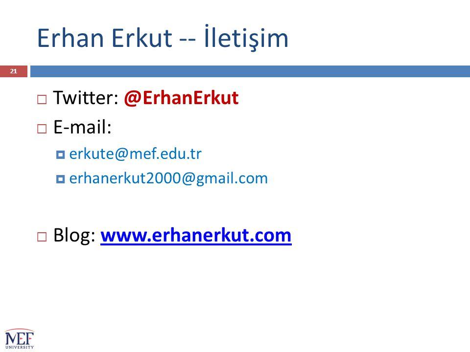 Erhan Erkut -- İletişim  Twitter: @ErhanErkut  E-mail:  erkute@mef.edu.tr  erhanerkut2000@gmail.com  Blog: www.erhanerkut.comwww.erhanerkut.com 21