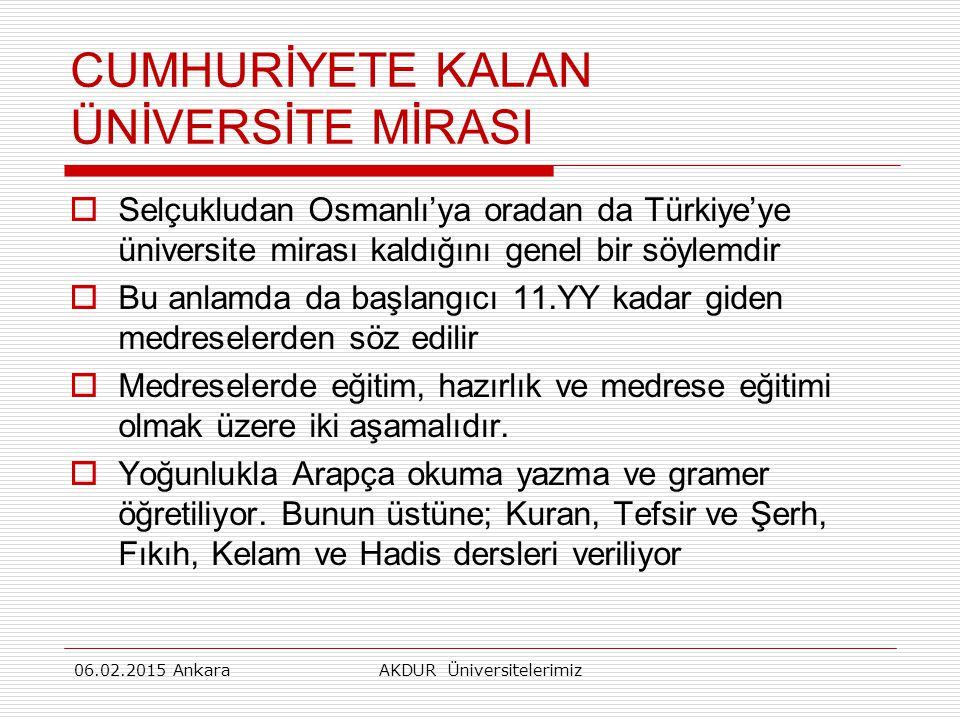 CUMHURİYETE KALAN ÜNİVERSİTE MİRASI  Selçukludan Osmanlı'ya oradan da Türkiye'ye üniversite mirası kaldığını genel bir söylemdir  Bu anlamda da başlangıcı 11.YY kadar giden medreselerden söz edilir  Medreselerde eğitim, hazırlık ve medrese eğitimi olmak üzere iki aşamalıdır.