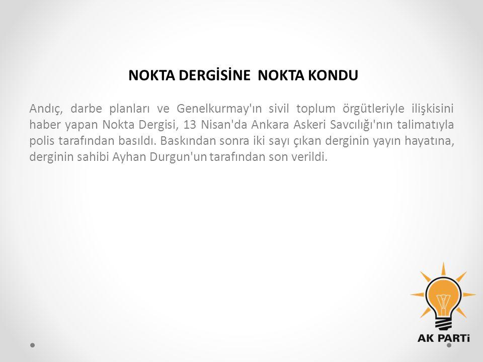 Andıç, darbe planları ve Genelkurmay'ın sivil toplum örgütleriyle ilişkisini haber yapan Nokta Dergisi, 13 Nisan'da Ankara Askeri Savcılığı'nın talima