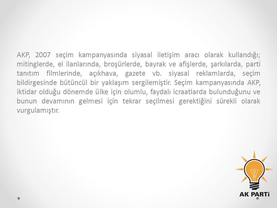 AKP, 2007 seçim kampanyasında siyasal iletişim aracı olarak kullandığı; mitinglerde, el ilanlarında, broşürlerde, bayrak ve afişlerde, şarkılarda, par