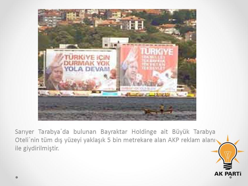 Sarıyer Tarabya´da bulunan Bayraktar Holdinge ait Büyük Tarabya Oteli´nin tüm dış yüzeyi yaklaşık 5 bin metrekare alan AKP reklam alanı ile giydirilmi