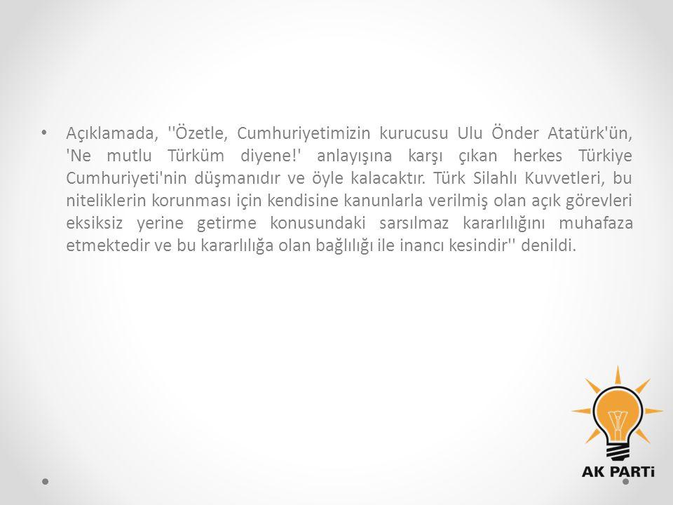 Açıklamada, ''Özetle, Cumhuriyetimizin kurucusu Ulu Önder Atatürk'ün, 'Ne mutlu Türküm diyene!' anlayışına karşı çıkan herkes Türkiye Cumhuriyeti'nin