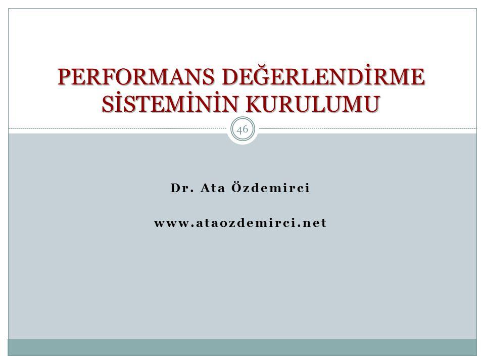 Dr. Ata Özdemirci www.ataozdemirci.net PERFORMANS DEĞERLENDİRME SİSTEMİNİN KURULUMU 46