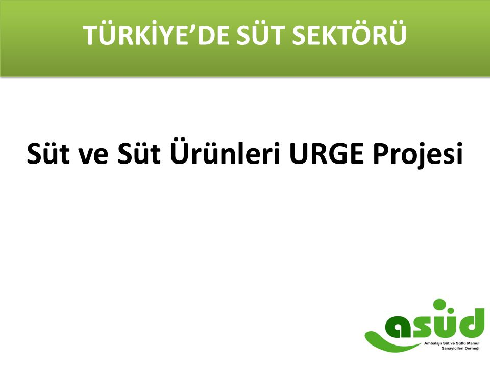 TÜRKİYE'DE SÜT SEKTÖRÜ Süt ve Süt Ürünleri URGE Projesi