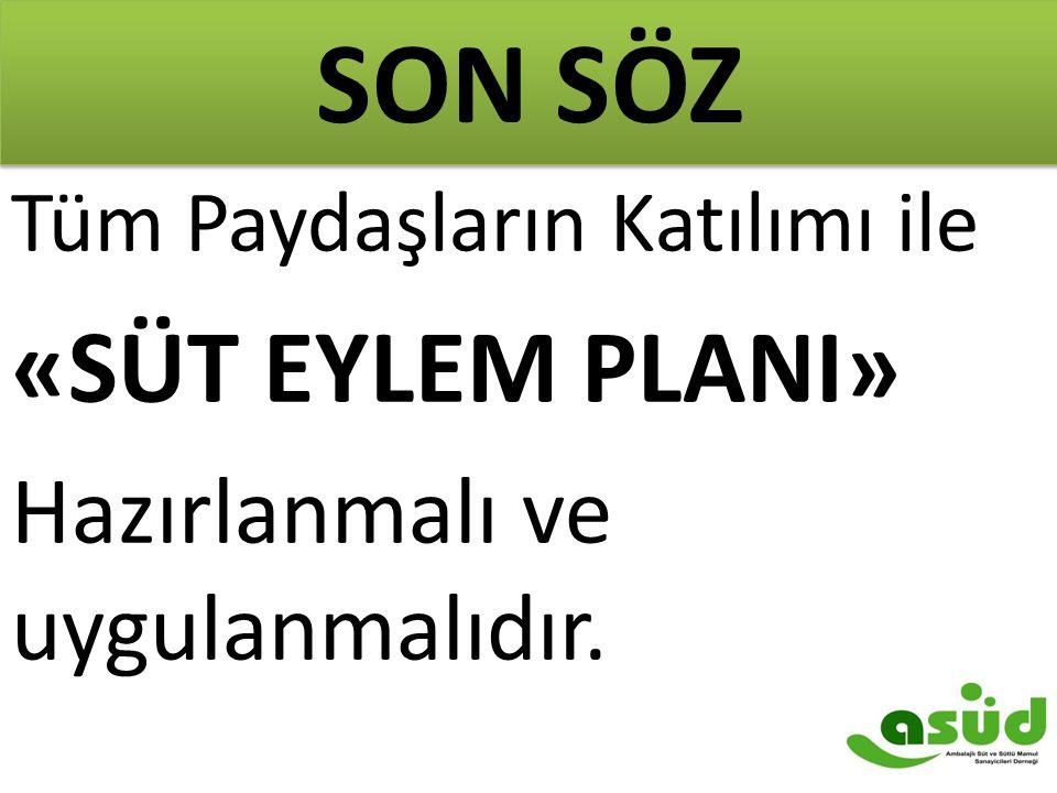 Tüm Paydaşların Katılımı ile «SÜT EYLEM PLANI» Hazırlanmalı ve uygulanmalıdır. SON SÖZ
