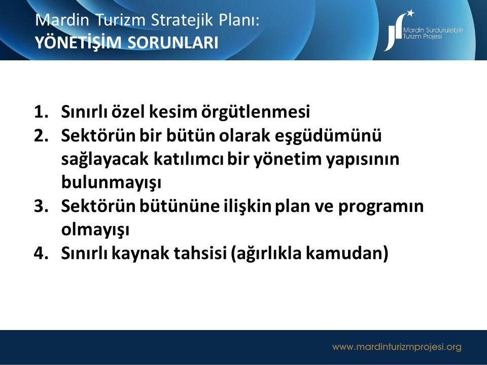 Mardin Turizm Stratejik Planı: YÖNETİŞİM SORUNLARI 1.Sınırlı özel kesim örgütlenmesi 2.Sektörün bir bütün olarak eşgüdümünü sağlayacak katılımcı bir y