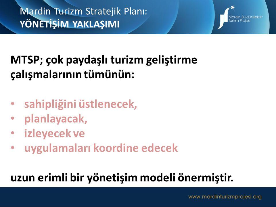 Mardin Turizm Stratejik Planı: YÖNETİŞİM YAKLAŞIMI MTSP; çok paydaşlı turizm geliştirme çalışmalarının tümünün: sahipliğini üstlenecek, planlayacak, i