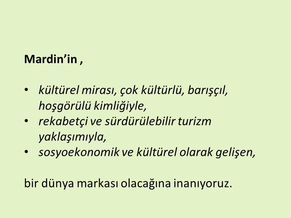 Mardin'in, kültürel mirası, çok kültürlü, barışçıl, hoşgörülü kimliğiyle, rekabetçi ve sürdürülebilir turizm yaklaşımıyla, sosyoekonomik ve kültürel o