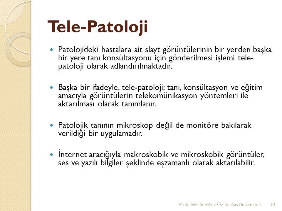 Tele-Patoloji Patolojideki hastalara ait slayt görüntülerinin bir yerden başka bir yere tanı konsültasyonu için gönderilmesi işlemi tele- patoloji ola