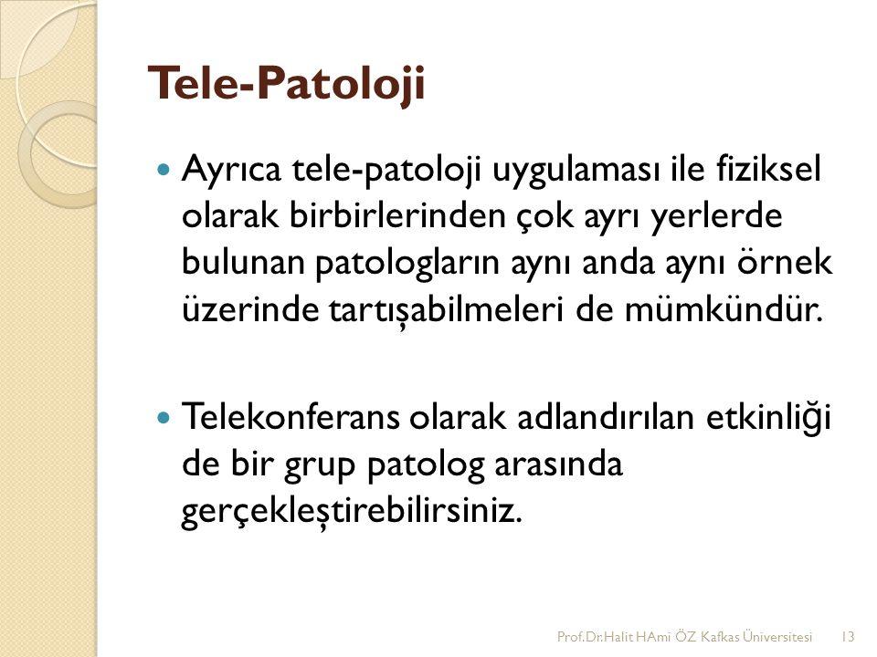 Tele-Patoloji Ayrıca tele-patoloji uygulaması ile fiziksel olarak birbirlerinden çok ayrı yerlerde bulunan patologların aynı anda aynı örnek üzerinde
