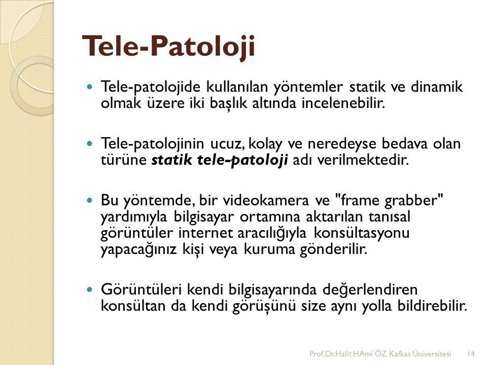 Tele-Patoloji Tele-patolojide kullanılan yöntemler statik ve dinamik olmak üzere iki başlık altında incelenebilir. Tele-patolojinin ucuz, kolay ve ner