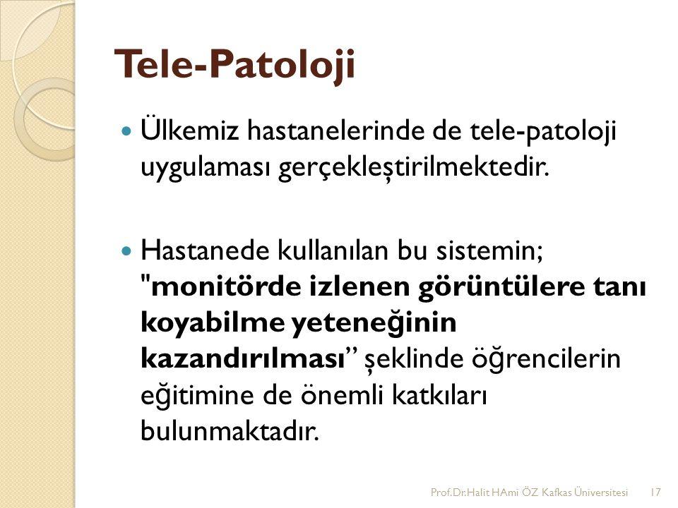 Tele-Patoloji Ülkemiz hastanelerinde de tele-patoloji uygulaması gerçekleştirilmektedir. Hastanede kullanılan bu sistemin;