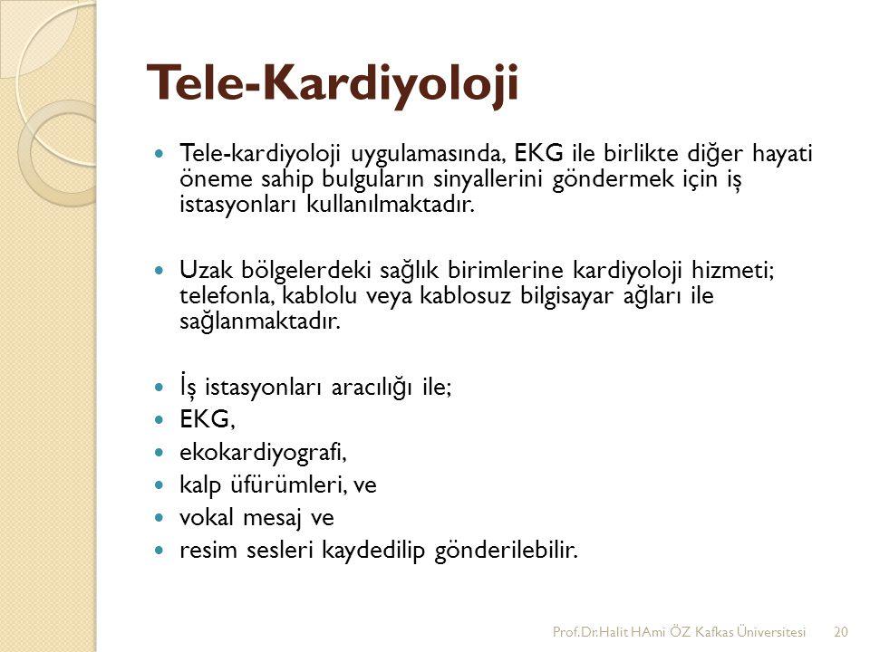 Tele-Kardiyoloji Tele-kardiyoloji uygulamasında, EKG ile birlikte di ğ er hayati öneme sahip bulguların sinyallerini göndermek için iş istasyonları ku