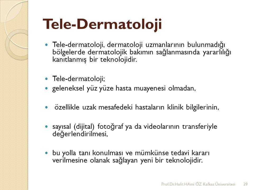 Tele-Dermatoloji Tele-dermatoloji, dermatoloji uzmanlarının bulunmadı ğ ı bölgelerde dermatolojik bakımın sa ğ lanmasında yararlılı ğ ı kanıtlanmış bi