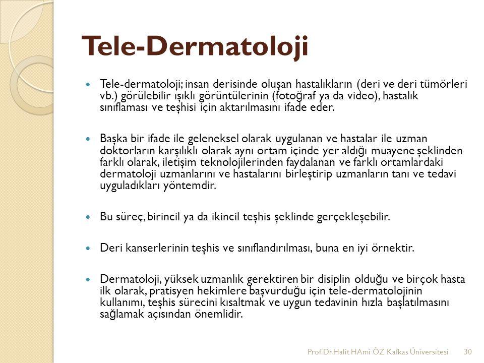 Tele-Dermatoloji Tele-dermatoloji; insan derisinde oluşan hastalıkların (deri ve deri tümörleri vb.) görülebilir ışıklı görüntülerinin (foto ğ raf ya