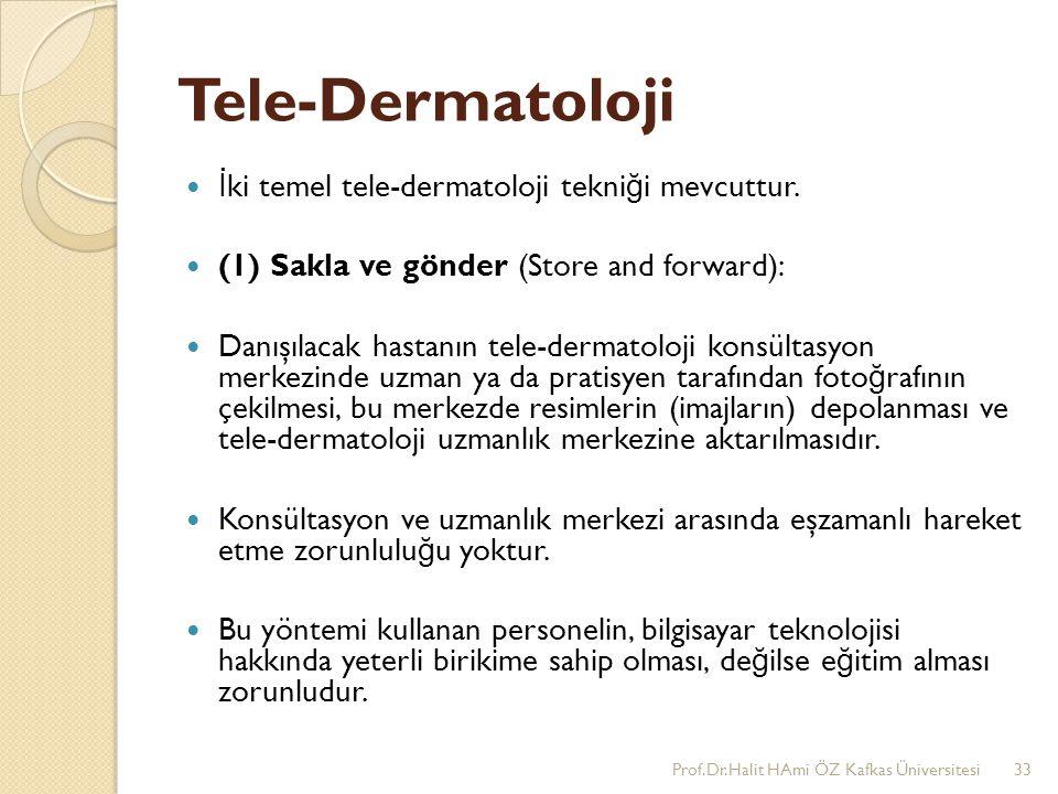 Tele-Dermatoloji İ ki temel tele-dermatoloji tekni ğ i mevcuttur. (1) Sakla ve gönder (Store and forward): Danışılacak hastanın tele-dermatoloji konsü