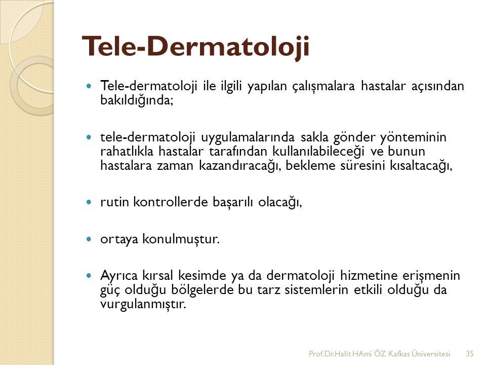 Tele-Dermatoloji Tele-dermatoloji ile ilgili yapılan çalışmalara hastalar açısından bakıldı ğ ında; tele-dermatoloji uygulamalarında sakla gönder yönt