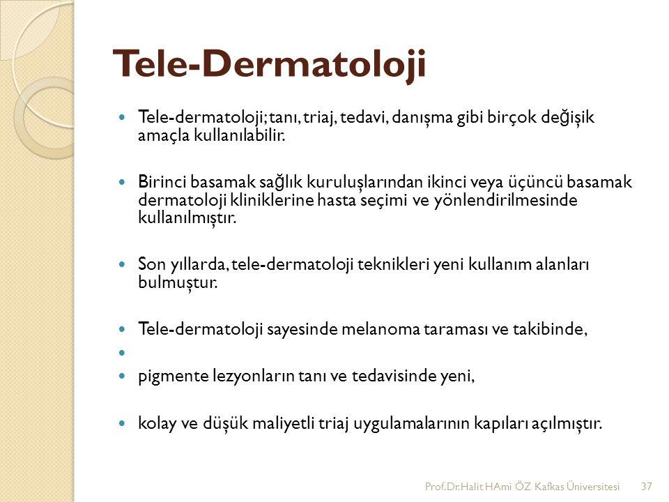 Tele-Dermatoloji Tele-dermatoloji; tanı, triaj, tedavi, danışma gibi birçok de ğ işik amaçla kullanılabilir. Birinci basamak sa ğ lık kuruluşlarından