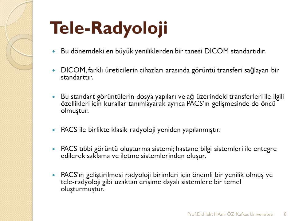 Tele-Radyoloji Bu dönemdeki en büyük yeniliklerden bir tanesi DICOM standartıdır. DICOM, farklı üreticilerin cihazları arasında görüntü transferi sa ğ