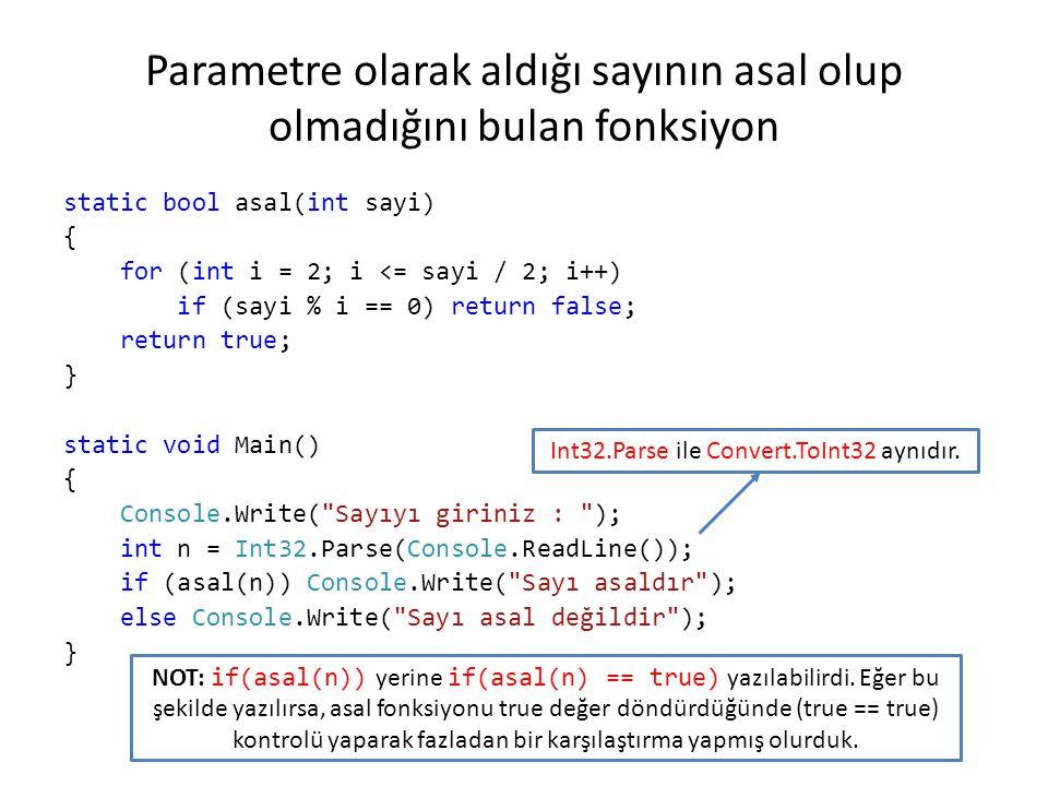 Parametre olarak aldığı sayının asal olup olmadığını bulan fonksiyon static bool asal(int sayi) { for (int i = 2; i <= sayi / 2; i++) if (sayi % i ==