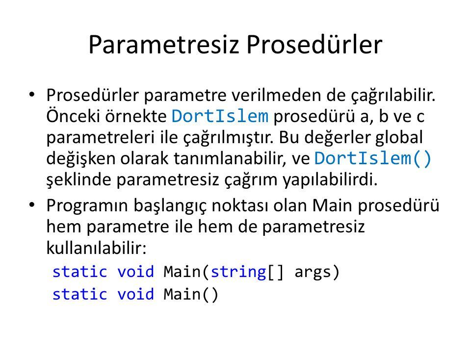 Parametresiz Prosedürler Prosedürler parametre verilmeden de çağrılabilir. Önceki örnekte DortIslem prosedürü a, b ve c parametreleri ile çağrılmıştır