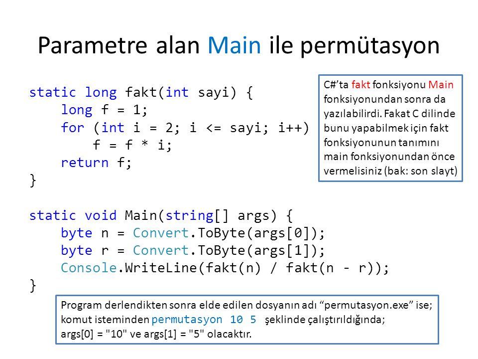 Parametre alan Main ile permütasyon static long fakt(int sayi) { long f = 1; for (int i = 2; i <= sayi; i++) f = f * i; return f; } static void Main(s