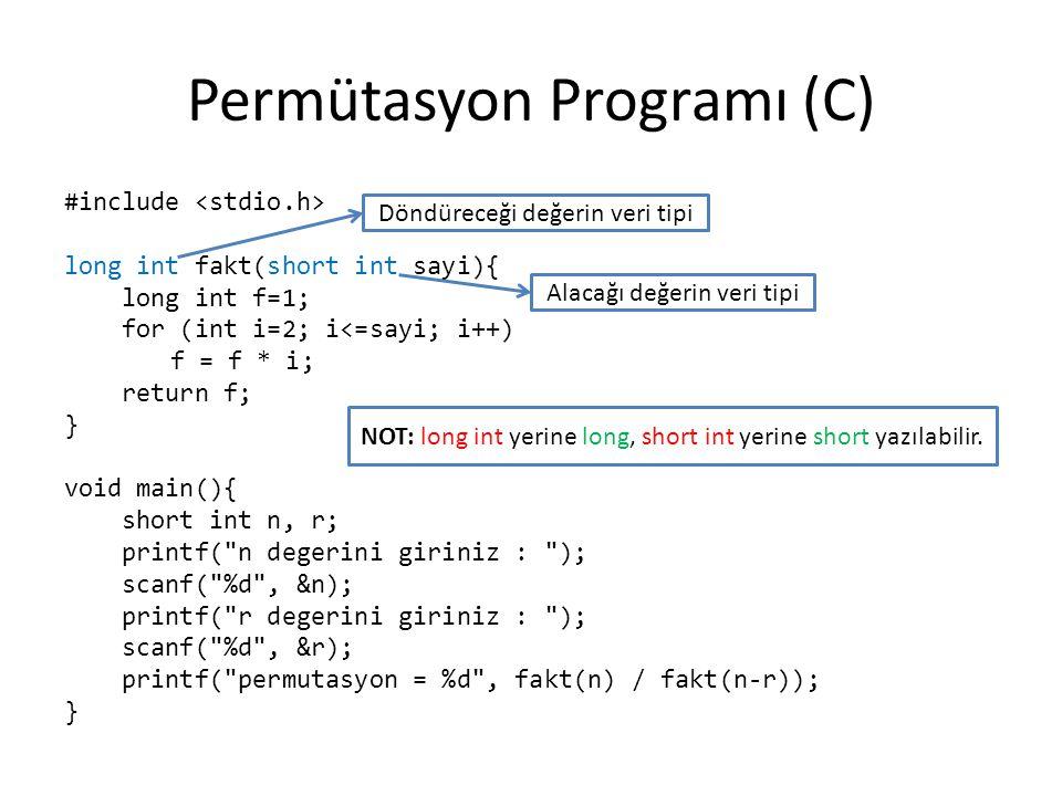 Permütasyon Programı (C) #include long int fakt(short int sayi){ long int f=1; for (int i=2; i<=sayi; i++) f = f * i; return f; } void main(){ short i