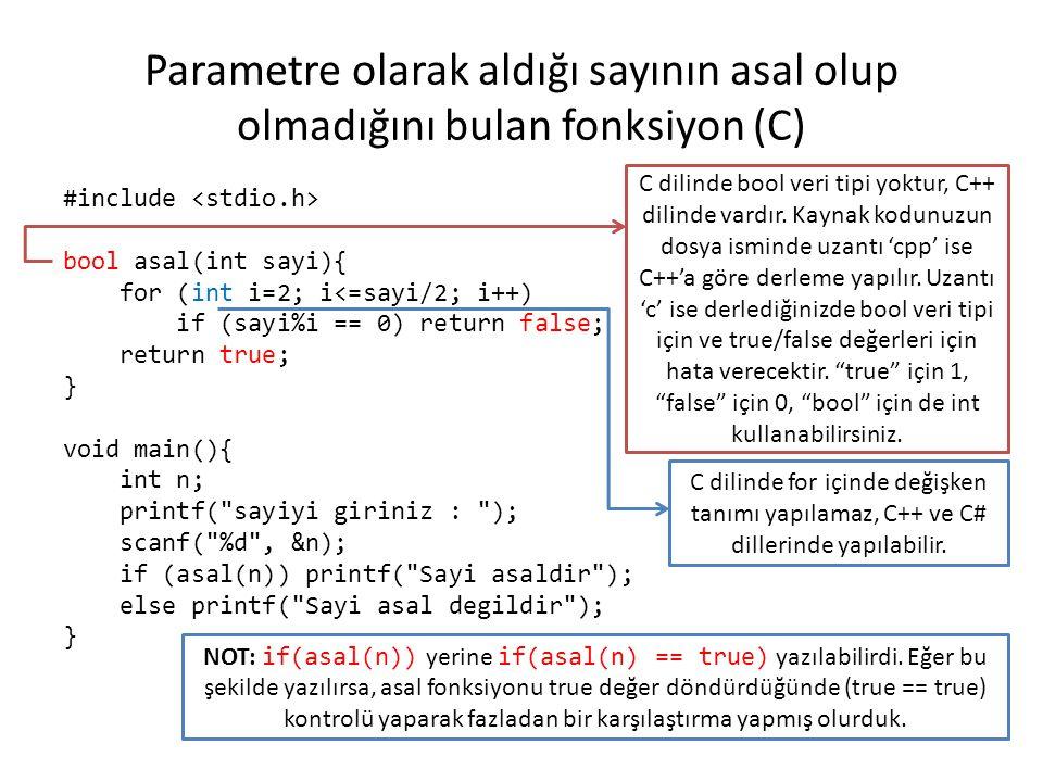 Parametre olarak aldığı sayının asal olup olmadığını bulan fonksiyon (C) #include bool asal(int sayi){ for (int i=2; i<=sayi/2; i++) if (sayi%i == 0)