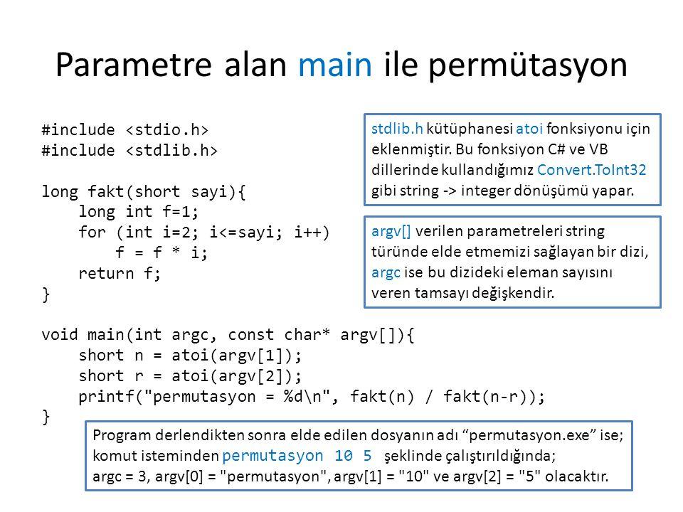 Parametre alan main ile permütasyon #include long fakt(short sayi){ long int f=1; for (int i=2; i<=sayi; i++) f = f * i; return f; } void main(int arg