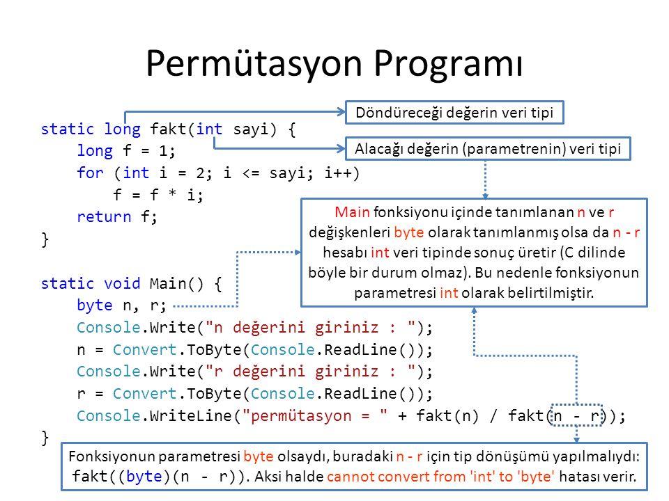Parametre alan main ile permütasyon #include long fakt(short sayi){ long int f=1; for (int i=2; i<=sayi; i++) f = f * i; return f; } void main(int argc, const char* argv[]){ short n = atoi(argv[1]); short r = atoi(argv[2]); printf( permutasyon = %d\n , fakt(n) / fakt(n-r)); } stdlib.h kütüphanesi atoi fonksiyonu için eklenmiştir.