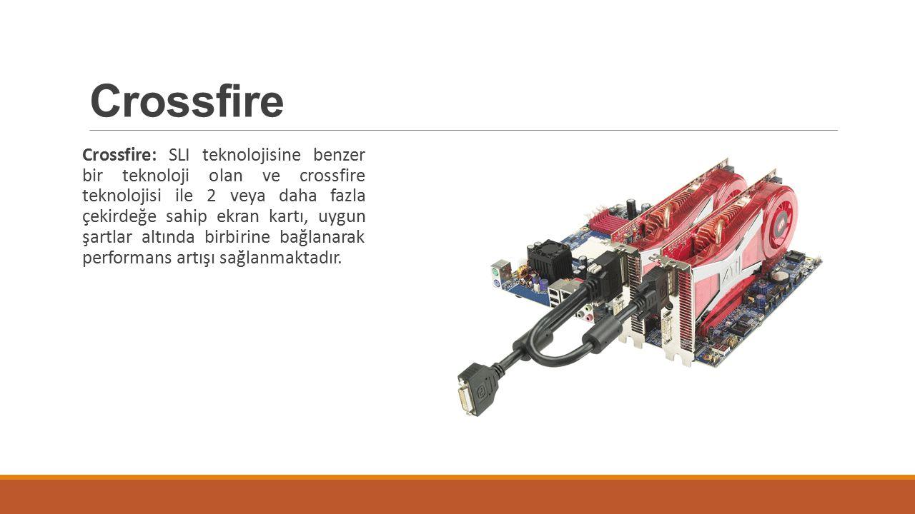 Crossfire Crossfire: SLI teknolojisine benzer bir teknoloji olan ve crossfire teknolojisi ile 2 veya daha fazla çekirdeğe sahip ekran kartı, uygun şar