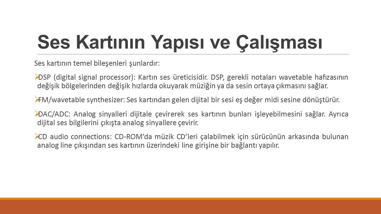 Ses Kartının Yapısı ve Çalışması Ses kartının temel bileşenleri şunlardır:  DSP (digital signal processor): Kartın ses üreticisidir. DSP, gerekli not