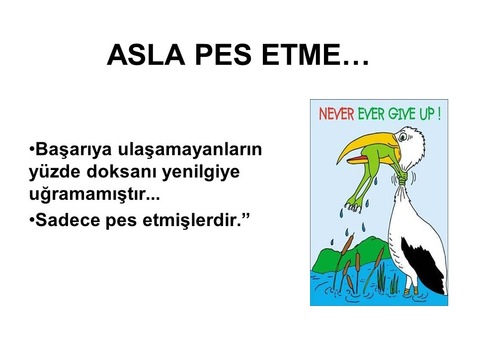 """ASLA PES ETME… Başarıya ulaşamayanların yüzde doksanı yenilgiye uğramamıştır... Sadece pes etmişlerdir."""""""