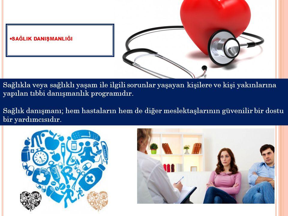  SAĞLIK DANIŞMANLIĞI Sağlıkla veya sağlıklı yaşam ile ilgili sorunlar yaşayan kişilere ve kişi yakınlarına yapılan tıbbi danışmanlık programıdır. Sağ