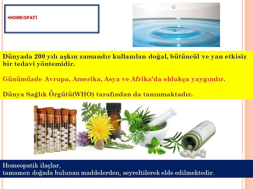  HOMEOPATİ Dünyada 200 yılı aşkın zamandır kullanılan doğal, bütüncül ve yan etkisiz bir tedavi yöntemidir.