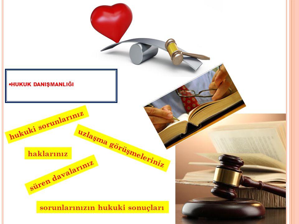 uzlaşma görüşmeleriniz haklarınız hukuki sorunlarınız sorunlarınızın hukuki sonuçları süren davalarınız  HUKUK DANIŞMANLIĞI
