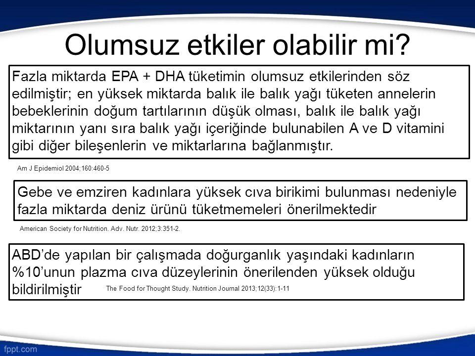 Olumsuz etkiler olabilir mi? Fazla miktarda EPA + DHA tüketimin olumsuz etkilerinden söz edilmiştir; en yüksek miktarda balık ile balık yağı tüketen a