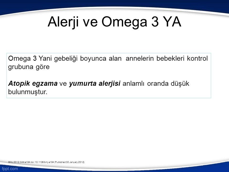 Alerji ve Omega 3 YA Omega 3 Yani gebeliği boyunca alan annelerin bebekleri kontrol grubuna göre Atopik egzama ve yumurta alerjisi anlamlı oranda düşü