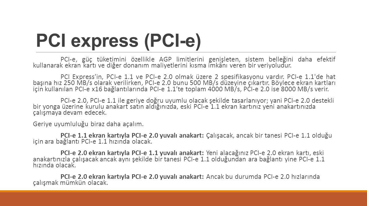 PCI express (PCI-e) PCI-e, güç tüketimini özellikle AGP limitlerini genişleten, sistem belleğini daha efektif kullanarak ekran kartı ve diğer donanım