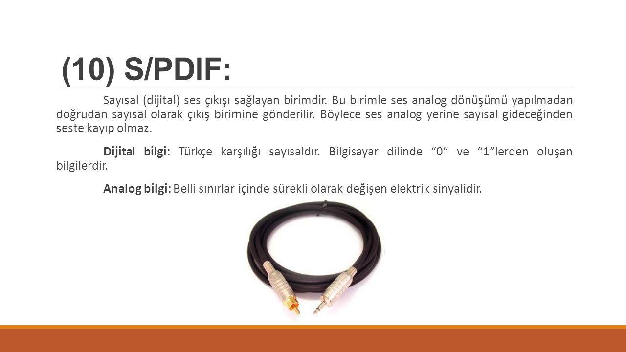 (10) S/PDIF: Sayısal (dijital) ses çıkışı sağlayan birimdir. Bu birimle ses analog dönüşümü yapılmadan doğrudan sayısal olarak çıkış birimine gönderil