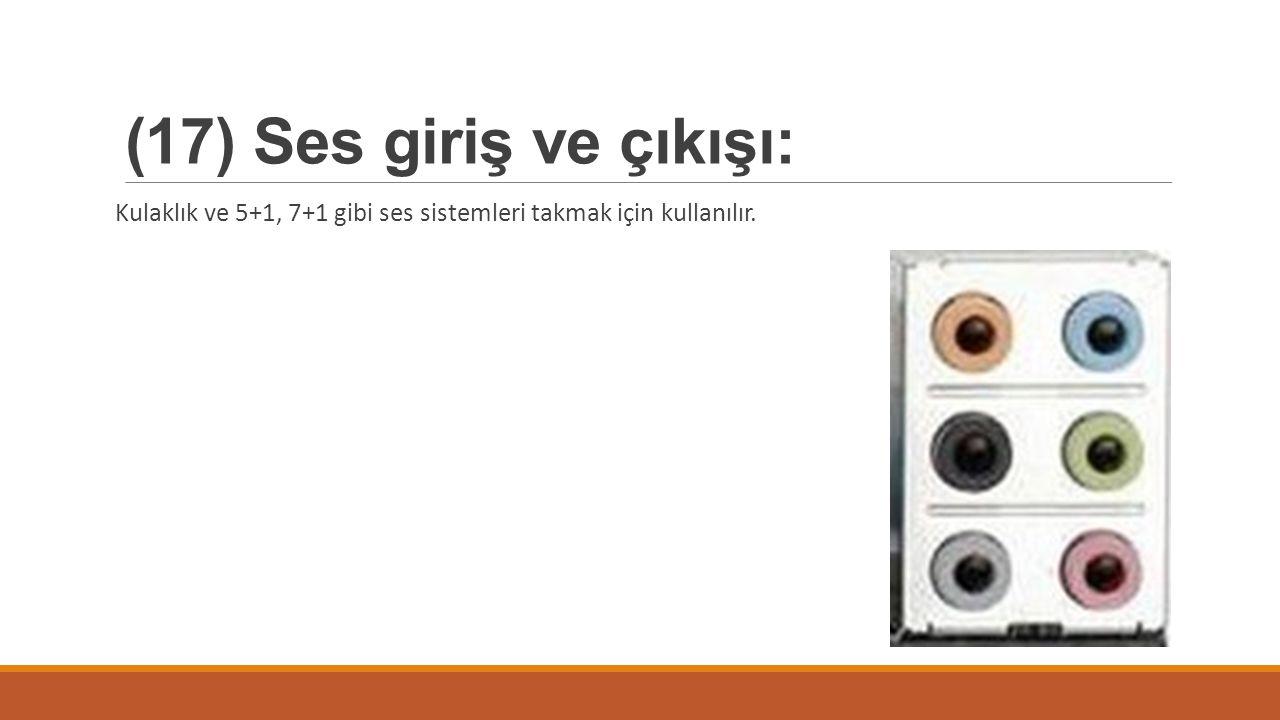 (17) Ses giriş ve çıkışı: Kulaklık ve 5+1, 7+1 gibi ses sistemleri takmak için kullanılır.