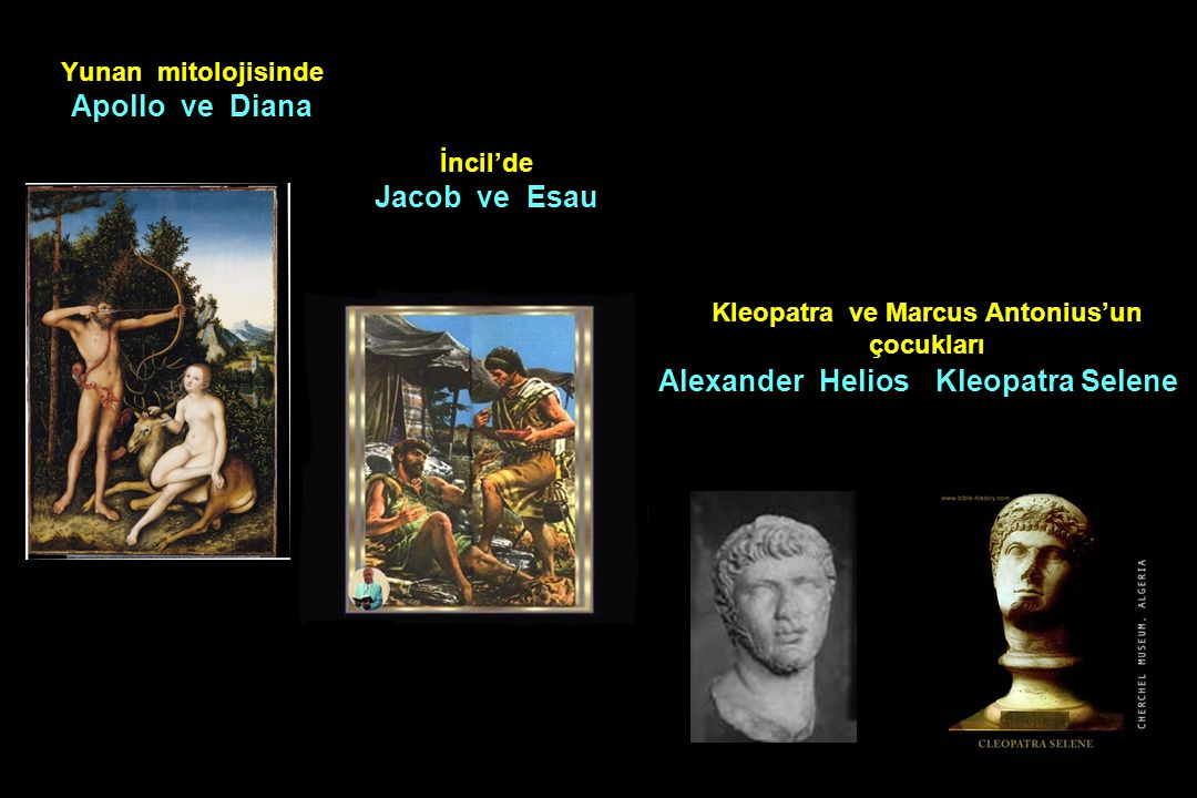 Yunan mitolojisinde Apollo ve Diana İncil'de Jacob ve Esau Kleopatra ve Marcus Antonius'un çocukları Alexander Helios Kleopatra Selene