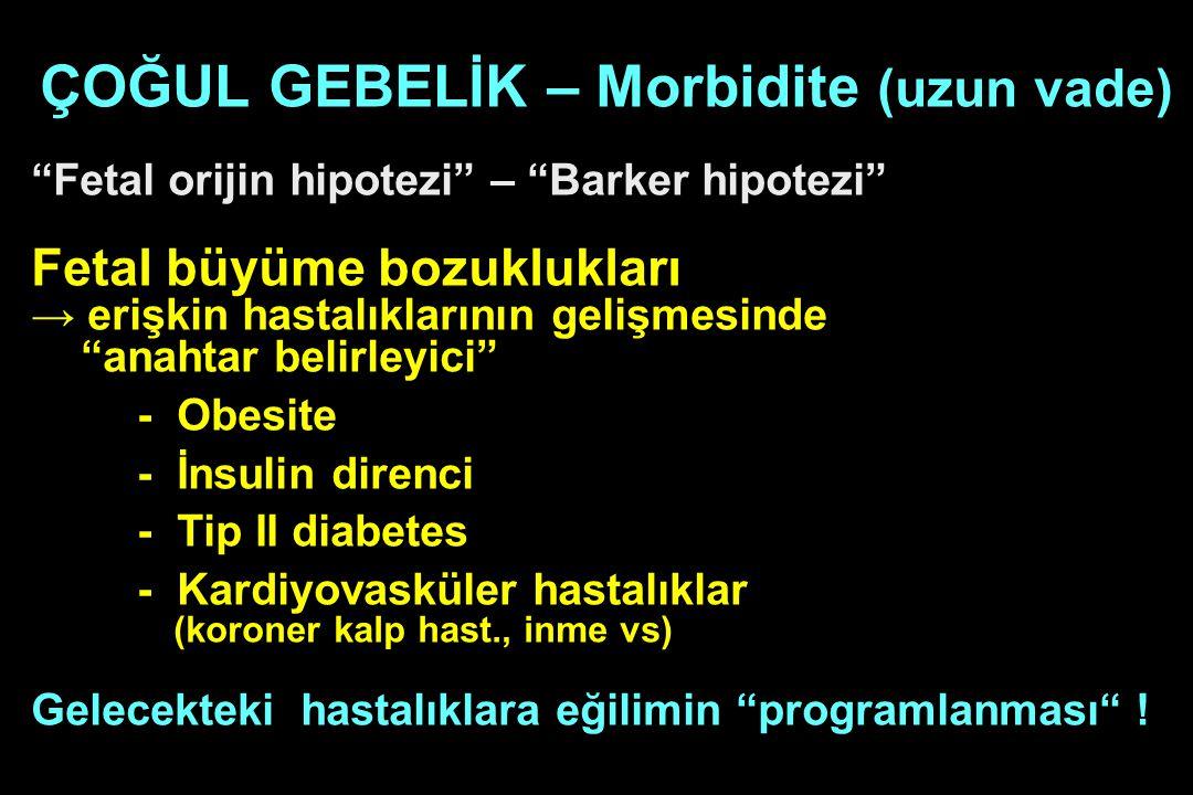 """ÇOĞUL GEBELİK – Morbidite (uzun vade) """"Fetal orijin hipotezi"""" – """"Barker hipotezi"""" Fetal büyüme bozuklukları → erişkin hastalıklarının gelişmesinde """"an"""