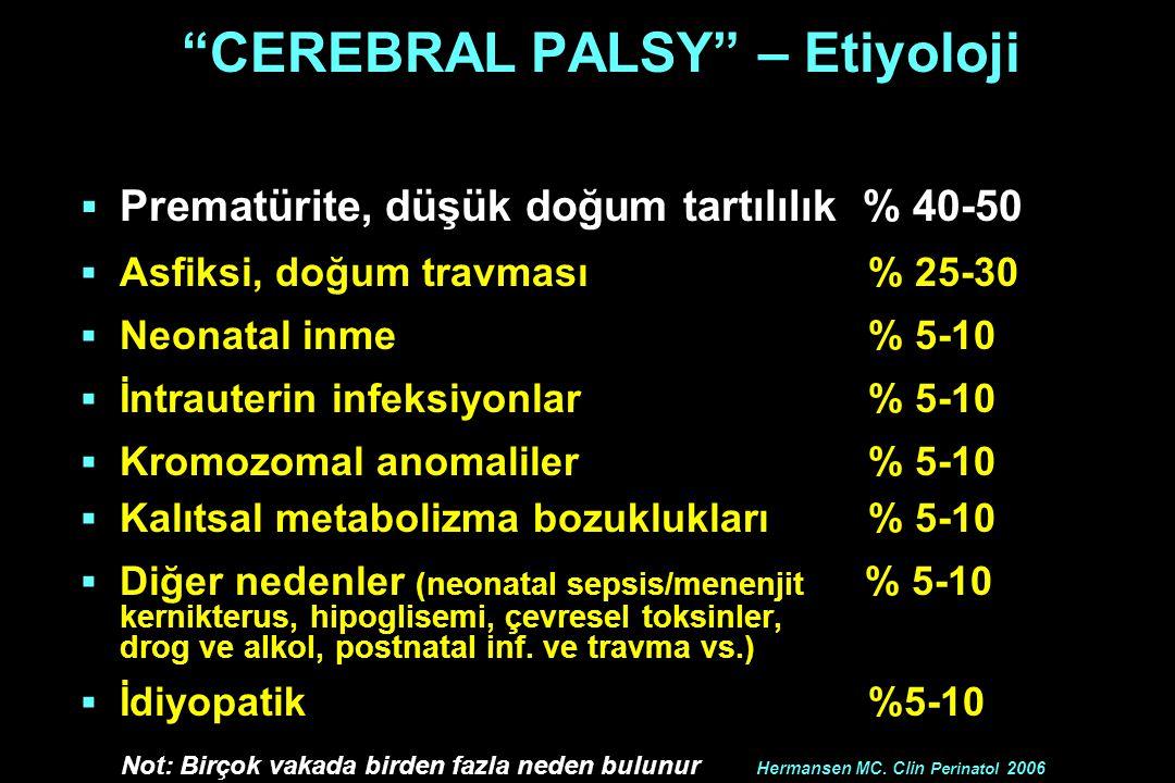 """""""CEREBRAL PALSY"""" – Etiyoloji  Prematürite, düşük doğum tartılılık % 40-50  Asfiksi, doğum travması % 25-30  Neonatal inme % 5-10  İntrauterin infe"""
